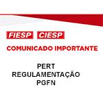 COMUNICADO IMPORTANTE - PERT - REGULAMENTAÇÃO PGFN