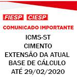 Comunicado Importante - ICMS_ST - Cimento - Extensão da atual base de cálculo até 29/02/2020