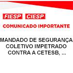 Comunicado Importante - Mandado de Segurança Coletivo impetrado contra a CETESB, ...
