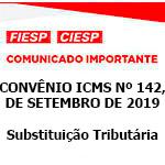 Comunicado Importante - Convênio ICMS Nº 142, de 27 de setembro de 219 - Substituição Tibutária