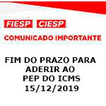 Comunicado Importante - Fim do prazo para aderir ao PEP do ICMS - 15/12/2019
